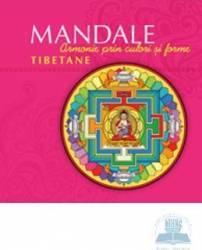 Mandale tibetane. Armonie prin culori si forme