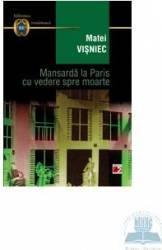 Mansarda la Paris cu vedere spre moarte ed.3 - Matei Visniec