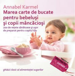 Marea carte de bucate pentru bebelusi si copii mancaciosi. 200 d