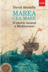 Marea cea mare. O istorie umana a Mediteranei - David Abulafia