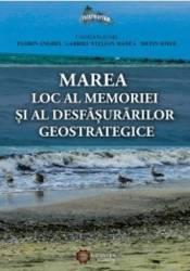 Marea Loc Al Memoriei Si Al Desfasurarilor Geostrategice - Florin Anghel