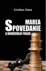 Marea Spovedanie A Brokerului Fugar - Cristian Sima Carti