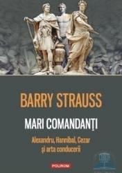 Mari comandanti. Alexandru Hannibal Cezar si arta conducerii - Barry Strauss