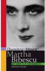 Martha Bibesu pe care n-o cunoastem - Dumitru Hincu