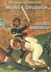 Martirii ortodoxiei. Teologia martiriului - Arhimandrit Spiridon Bilalis Carti