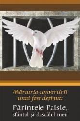 Marturia convertirii unui fost detinut Parintele Paisie Sfantul si dascalul meu Carti