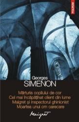 Marturia copilului de cor. Cel mai incapatanat client din lume - Georges Simenon