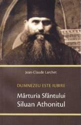 Marturia Sfantului Siluan Athonitul. Dumnezeu Este Iubire - Jean-Claude Larchet