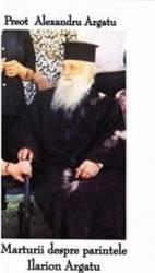 Marturii despre parintele Ilarion Argatu - Alexandru Argatu Carti