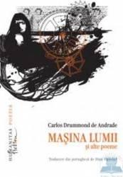 Masina lumii si alte poeme - Carlos Drummond de Andrade