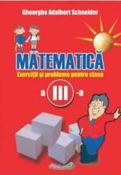 Matematica - Clasa 3 - Exercitii si probleme - Gheorghe Adalbert Schneider Carti