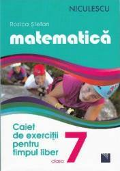 Matematica - Clasa a- VII-a - Caiet de exercitii pentru limpul liber - Rozica Stefan