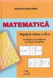Matematica - Clasa a 11-a - Algebra. Culegere de probleme - Marius Dragomir