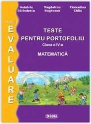 Matematica - Clasa a 4-a - Teste pentru portofoliu. Ed. 2 - G. Barbulescu M. Bogheanu F. Chifu