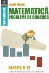 Matematica - Clasele 11-12 - Probleme de concurs - Daniel Sitaru
