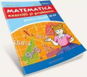 Matematica - Clasele 3-4 - Exercitii si probleme - Mihail Rosu Niculina Ilarion