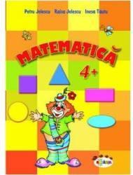 Matematica 4+ - Petru Jelescu Raisa Jelescu Inesa Tautu