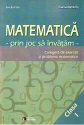 Matematica cls 1. Prin joc sa invatam. Culegere de exercitii si probleme - Aurelia Deju Cristina Botezatu Carti