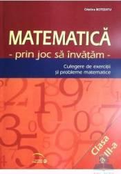 Matematica cls 3 - Prin joc sa invatam - Culegere de exercitii si probleme - Cristina Botezatu Carti