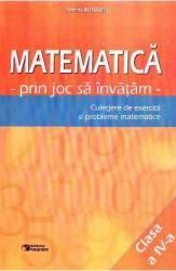 Matematica cls 4. Prin joc sa invatam. Culegere de exercitii si probleme - Cristina Botezatu