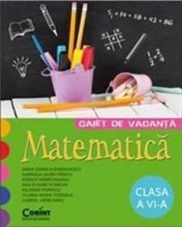 Matematica cls 6 caiet de vacanta - Camelia Mexi Lidia Mainescu Carti