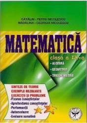 Matematica Cls 9 - Sinteze De Teorie Exemple Rezolvate. Exercitii Si Probleme - Catalin-Petru Nicol