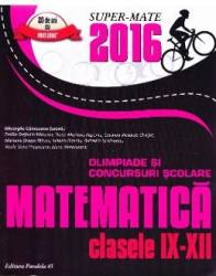 Matematica cls 9-12 Olimpiade si concursuri Scolare ed.2016 - Gheorghe Cainiceanu Carti