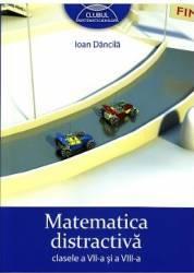 Matematica Distractiva Cls 7 Si 8 - Ioan Dancila