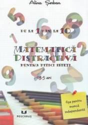 Matematica distractiva pentru pitici isteti 3-5 ani - Alina Serban