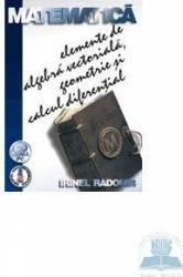 Matematica elemente de algebra vectoriala geometrie si calcul diferential - Irinel Radomir Carti