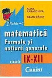 Matematica formule si notiuni generale clasele 9-12 - Alina Paraschiva Silviu Danet