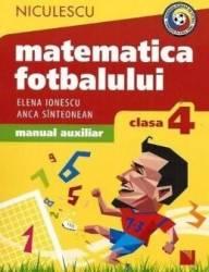 Matematica fotbalului - Clasa a 4-a - Elena Ionescu Anca Sinteonean Carti