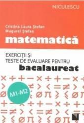 Matematica M1 M2 Exercitii si teste de evaluare pentru bac - Cristina Laura  Stefan