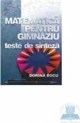 Matematica pentru gimnaziu - Teste de sinteza - Dorina Bocu