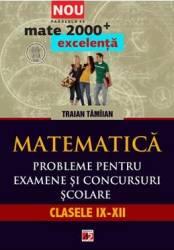 Matematica. Probleme pentru examene si concursuri scolare. Clasele IX-XII - Traian Tamiian title=Matematica. Probleme pentru examene si concursuri scolare. Clasele IX-XII - Traian Tamiian