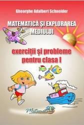 Matematica si explorarea mediului - Clasa 1 - Exercitii si probleme - Gheorghe Adalbert Schneider Carti