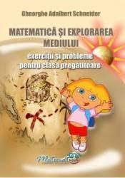 Matematica si explorarea mediului - Clasa pregatitoare - Exercitii si probleme - Gheorghe Adalbert Schneider Carti