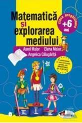 Matematica si explorarea mediului +6 ani Clasa pregatitoare - Aurel Maior Angelica Calugarita