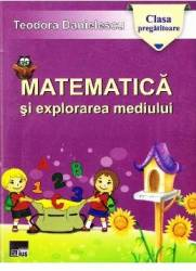 Matematica si explorarea mediului clasa pregatitoare ed.2014 - Teodora Danielescu