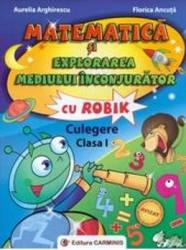 Matematica si explorarea mediului inconjurator cu Robik Cls 1 Culegere - Aurelia Arghirescu