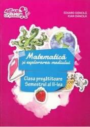 Matematica si explorarea mediului Sem.2 Clasa pegatitoare - Eduard Dancila Ioan Dancila