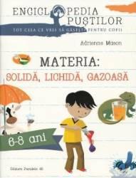 Materia solida lichida gazoasa - Adrienne Mason