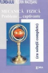 Mecanica fizica. Probleme... captivante - Florea Uliu Florin Macesanu