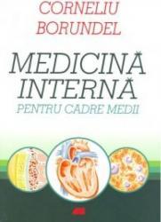 Medicina interna pentru cadre medii - Corneliu Borundel Adrian D