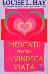 Meditatii pentru a-ti vindeca viata - Louise L. Hay Carti