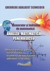Memorator analiza matematica pentru liceu - Gheorghe Adalbert Schneider Carti