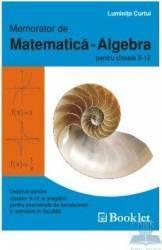 Memorator de matematica - Algebra pentru clasele 9 -12 - Prof. Luminita Curtui