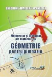 Memorator geometrie pentru gimnaziu - Gheorghe Adalbert Schneider Carti
