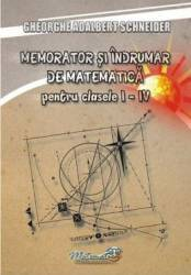 Memorator matematica - Clasele 1-4 - Gheorghe Adalbert Schneider Carti