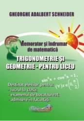 Memorator trigonometrie si geometrie pentru liceu - Gheorghe Adalbert Schneider Carti